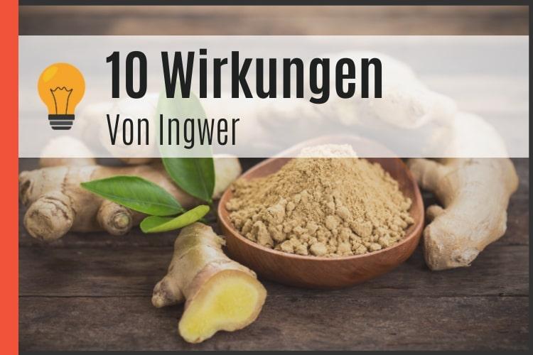 10 Wirkungen von Ingwer