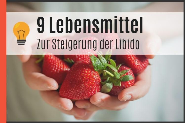 9 Lebensmittel zur Steigerung der Libido