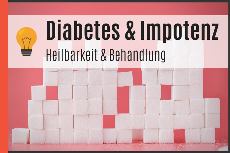Diabetes und Impotenz - Heilbarkeit und Behandlung