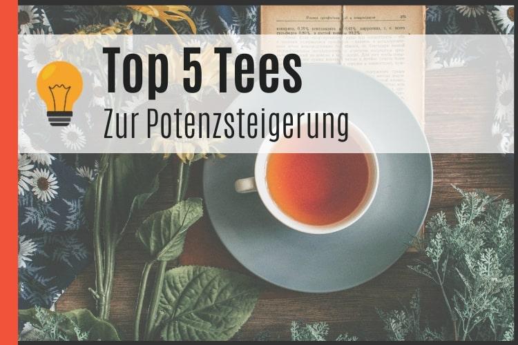 Die besten Tees zur Potenzsteigerung