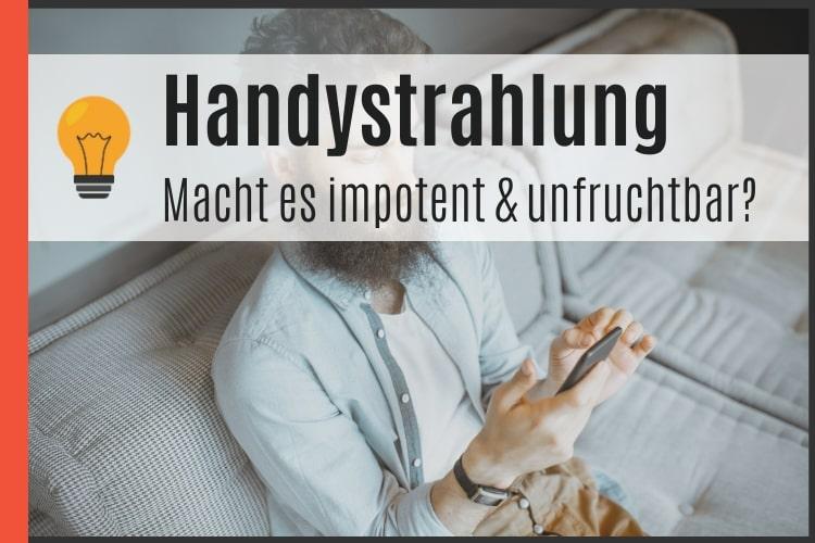 Handystrahlung und Impotenz und Unfruchtbarkeit