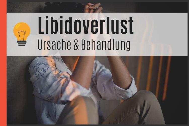 Libidoverlust - Ursache und Behandlung