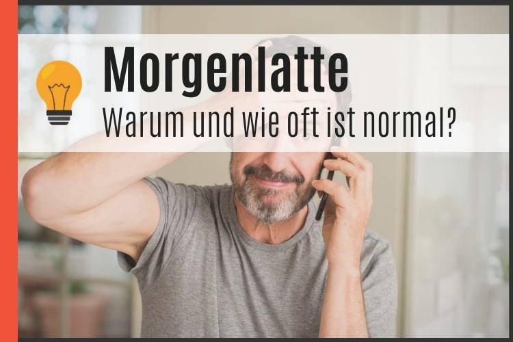 Morgenlatte - warum und wie oft ist normal