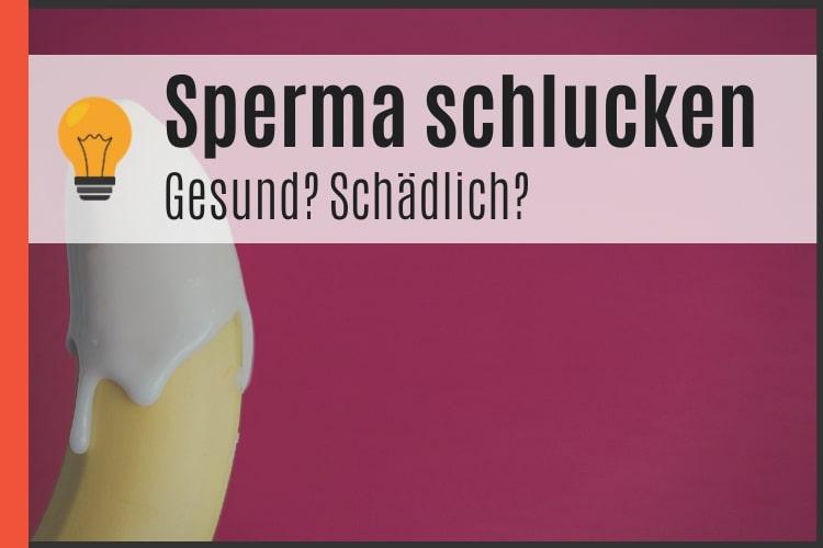 Sperma schlucken - gesund oder schädlich