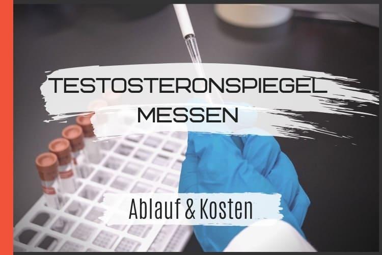 Testosteronspiegel messen - Kosten und Ablauf