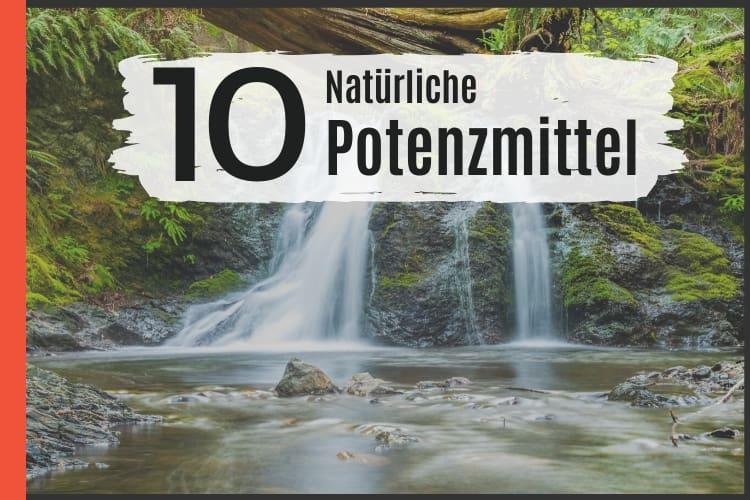10 Natürliche Potenzmittel