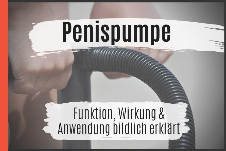 Penispumpe - Funktion, Wirkung & Anwendung bildlich erklärt