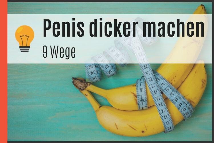 Dickeren Penis
