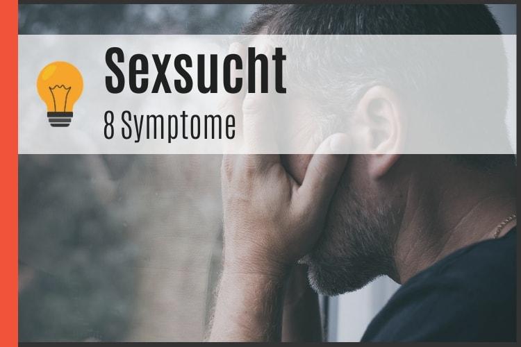 Sexsucht - 8 Symptome