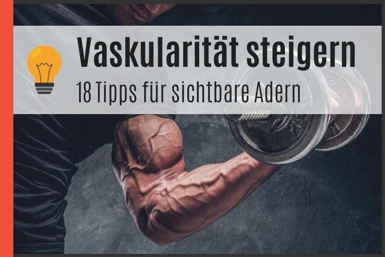 Vaskularität steigern - 18 Tipps für sichtbare Adern