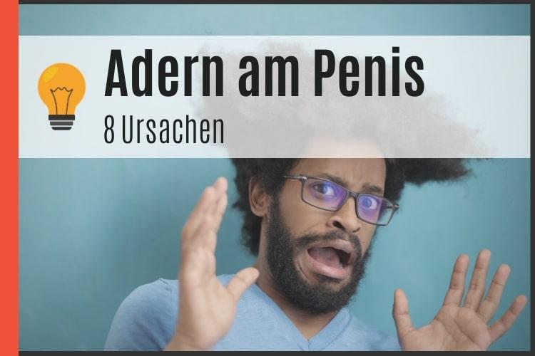 Adern am Penis - 8 Ursachen