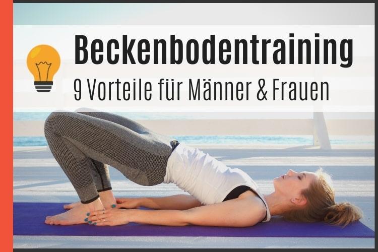 Beckenbodentraining - 9 Vorteile für Männer & Frauen