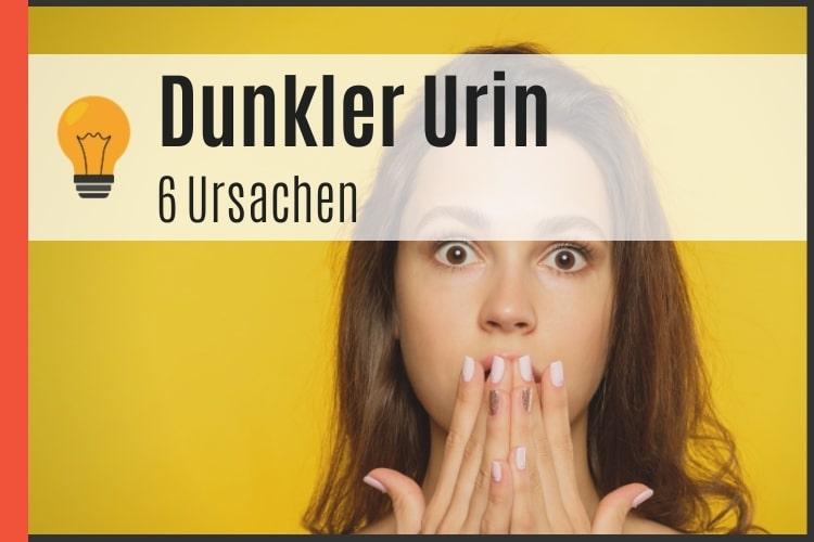 Dunkler Urin - 6 Ursachen