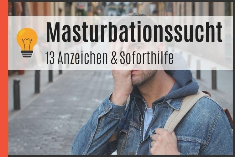 Masturbationssucht - Anzeichen & Soforthilfe