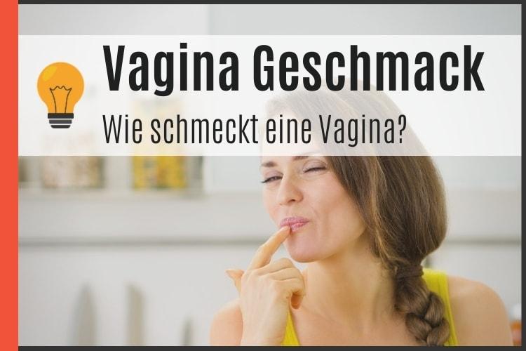 Wie Schmeckt Vagina