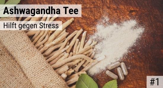 Ashwagandha Tee hilft gegen Stress