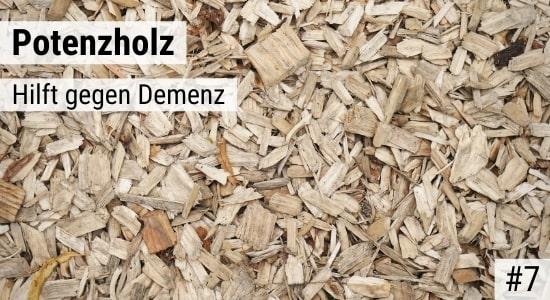Potenzholz hilft gegen Demenz
