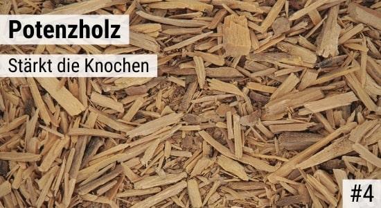 Potenzholz stärkt die Knochen