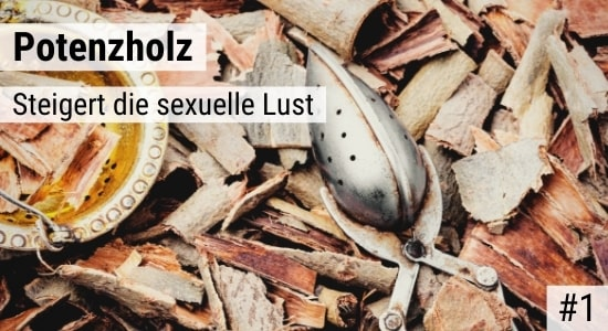 Potenzholz steigert die sexuelle Lust